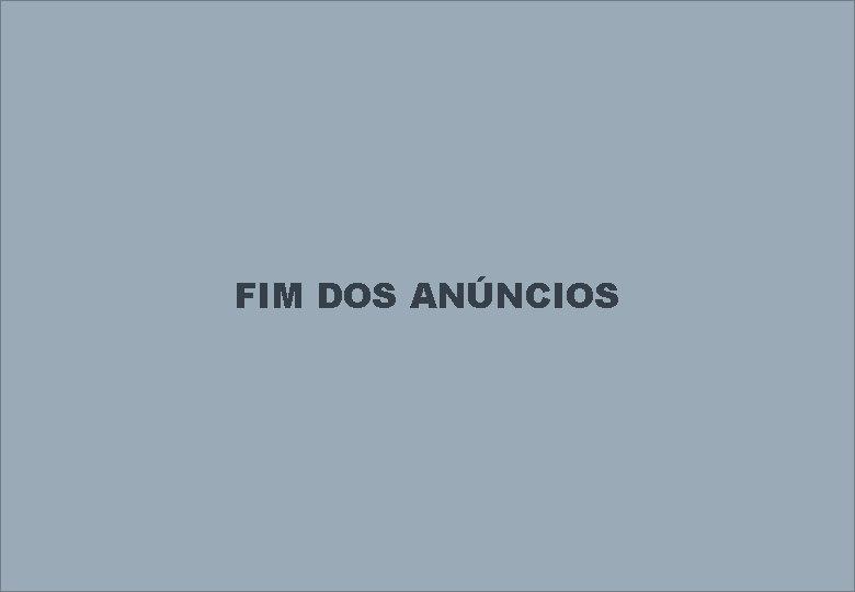 FIM DOS ANÚNCIOS