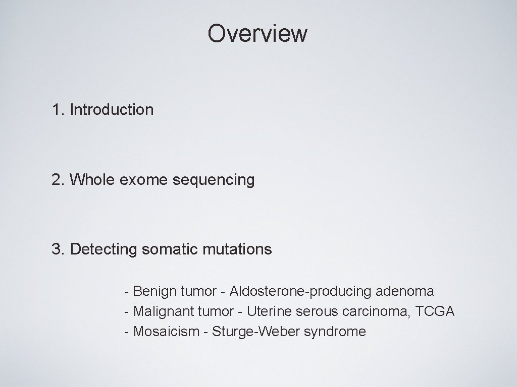Overview 1. Introduction 2. Whole exome sequencing 3. Detecting somatic mutations - Benign tumor
