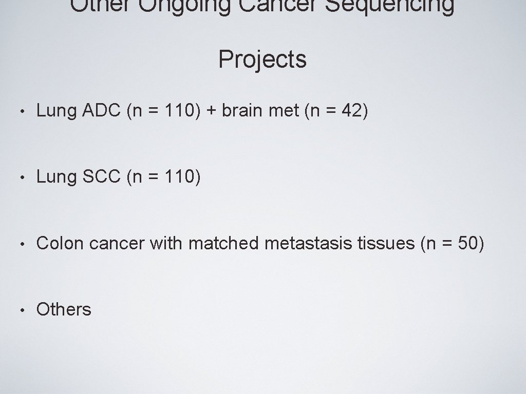 Other Ongoing Cancer Sequencing Projects • Lung ADC (n = 110) + brain met