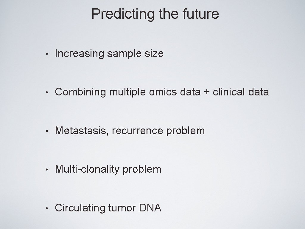 Predicting the future • Increasing sample size • Combining multiple omics data + clinical