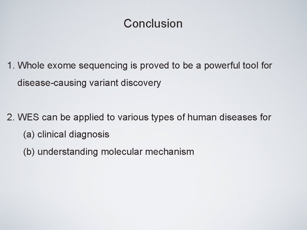 Conclusion 1. Whole exome sequencing is proved to be a powerful tool for disease-causing