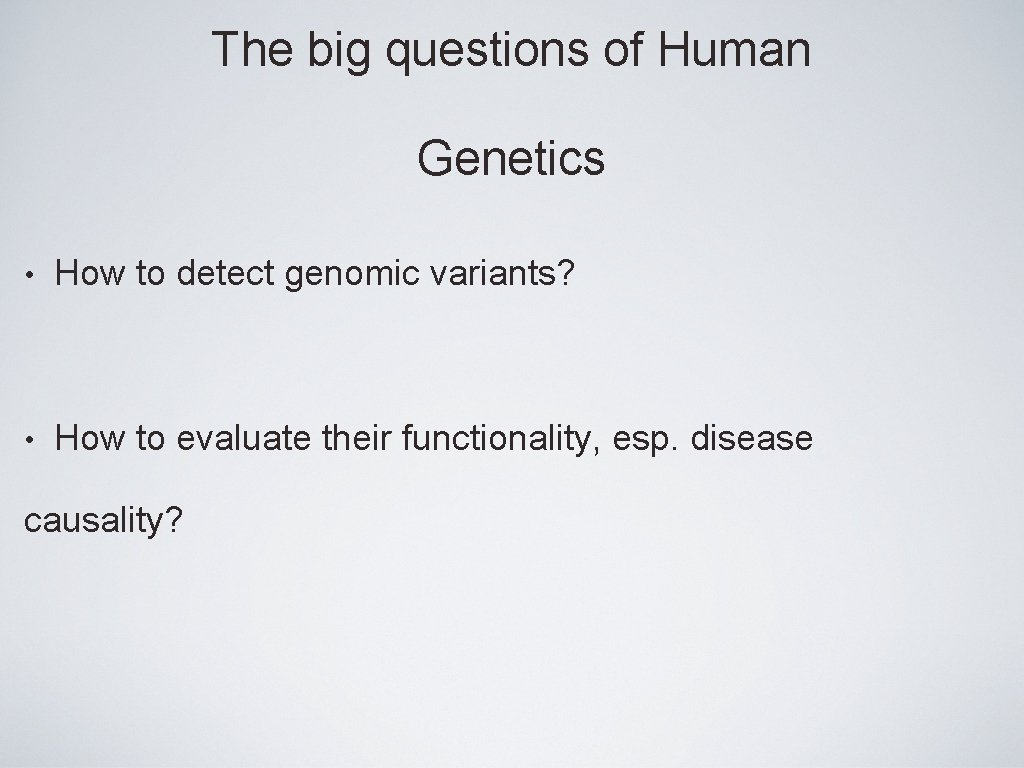 The big questions of Human Genetics • How to detect genomic variants? • How
