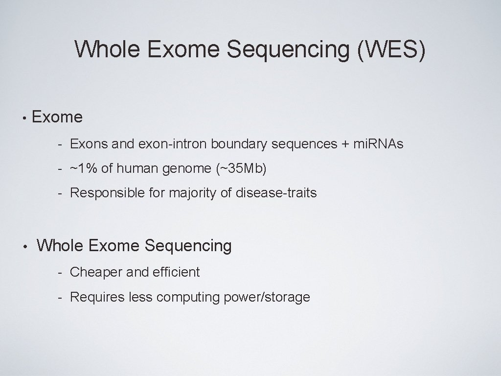 Whole Exome Sequencing (WES) • Exome - Exons and exon-intron boundary sequences + mi.