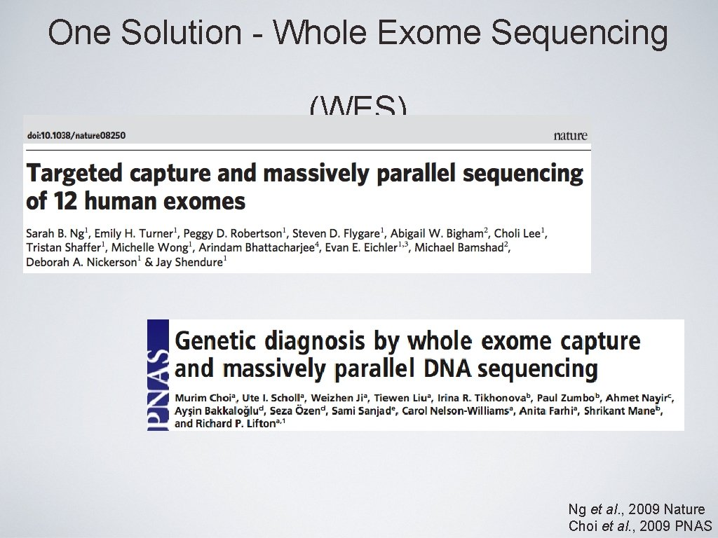 One Solution - Whole Exome Sequencing (WES) Ng et al. , 2009 Nature Choi