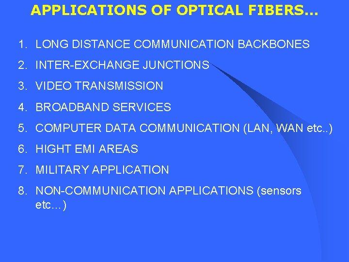 APPLICATIONS OF OPTICAL FIBERS… 1. LONG DISTANCE COMMUNICATION BACKBONES 2. INTER-EXCHANGE JUNCTIONS 3. VIDEO