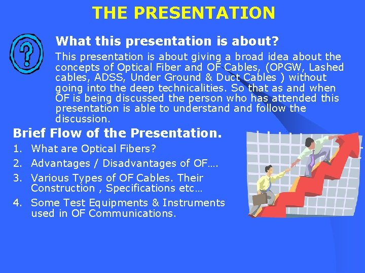 THE PRESENTATION What this presentation is about? This presentation is about giving a broad