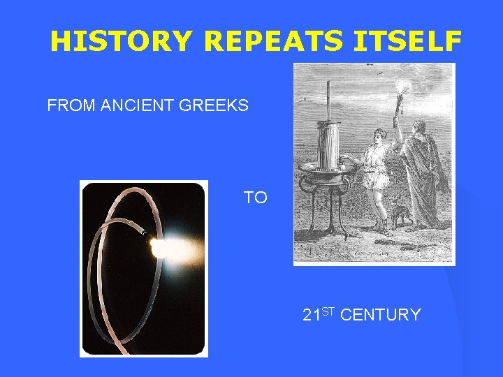 HISTORY REPEATS ITSELF FROM ANCIENT GREEKS TO 21 ST CENTURY