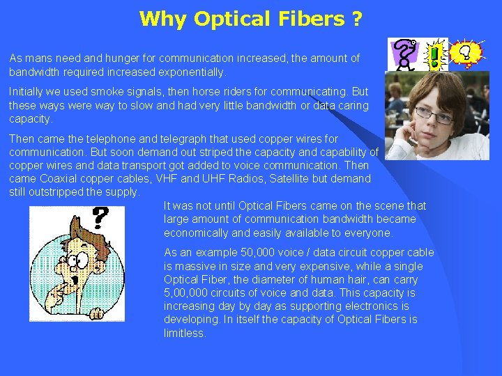 Why Optical Fibers ? As mans need and hunger for communication increased, the amount