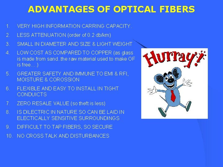 ADVANTAGES OF OPTICAL FIBERS 1. VERY HIGH INFORMATION CARRING CAPACITY. 2. LESS ATTENUATION (order