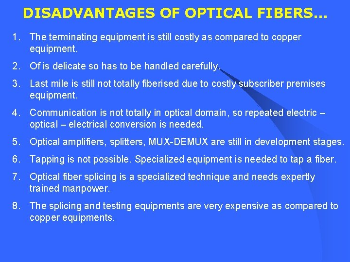 DISADVANTAGES OF OPTICAL FIBERS… 1. The terminating equipment is still costly as compared to