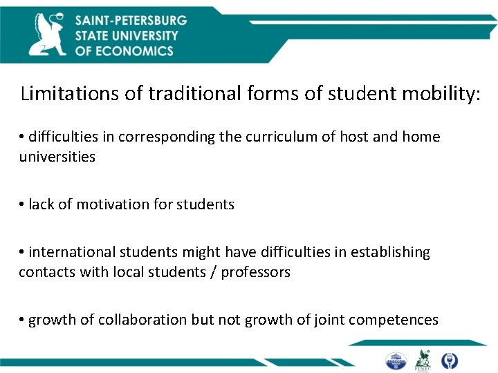 Limitations of traditional forms of student mobility: • difficulties in corresponding the curriculum of