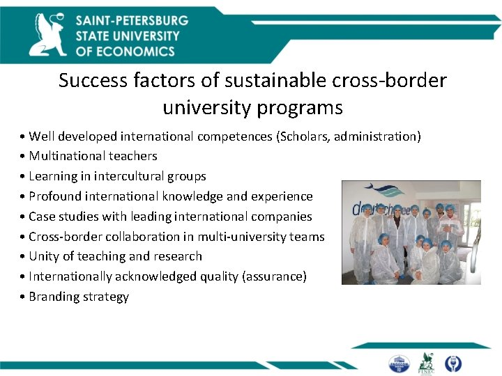 Success factors of sustainable cross-border university programs • Well developed international competences (Scholars, administration)