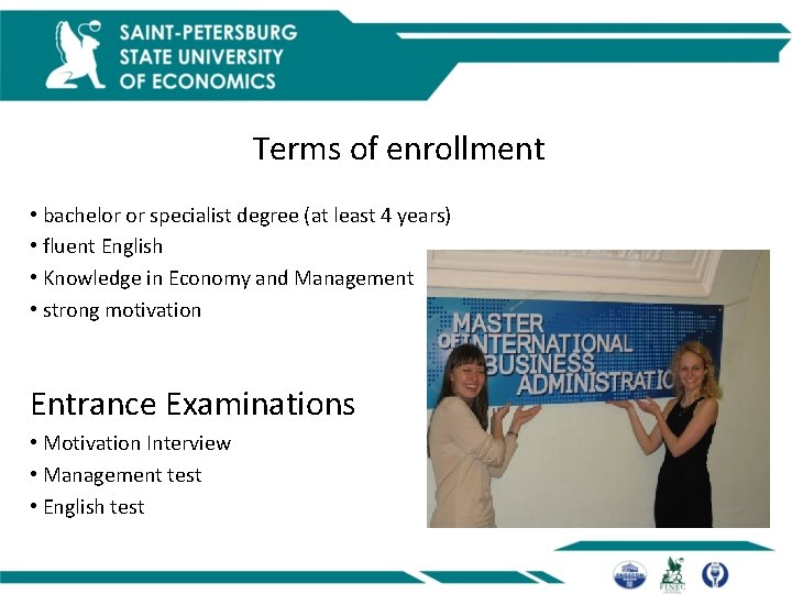Terms of enrollment • bachelor or specialist degree (at least 4 years) • fluent