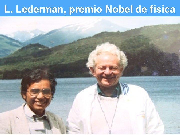L. Lederman, premio Nobel de fisica Slide 10 of #
