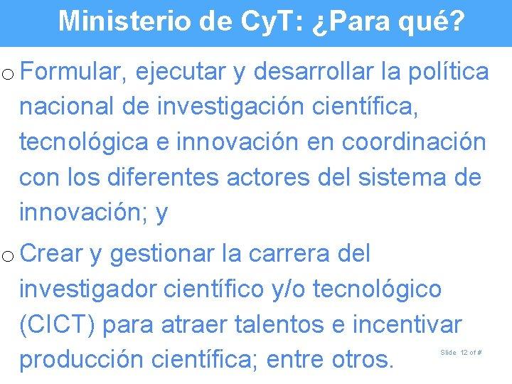 Ministerio de Cy. T: ¿Para qué? o Formular, ejecutar y desarrollar la política nacional