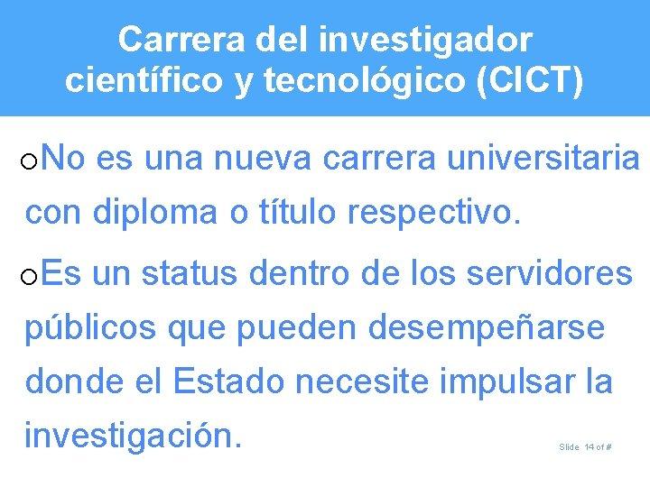 Carrera del investigador científico y tecnológico (CICT) o. No es una nueva carrera universitaria