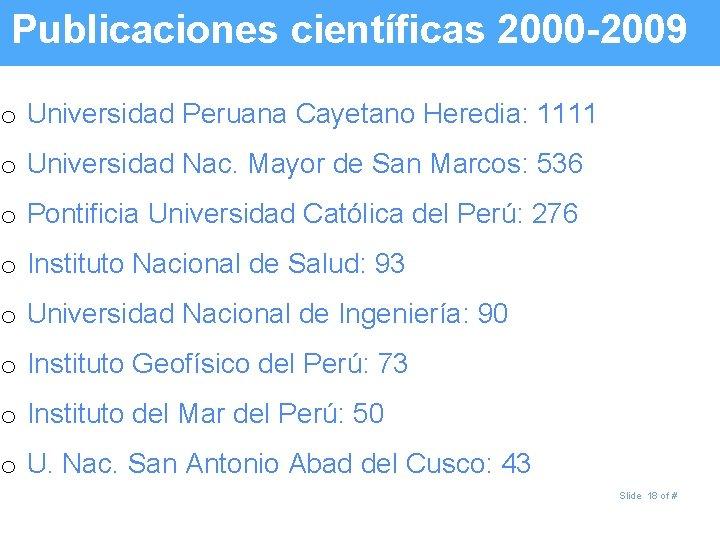 Publicaciones científicas 2000 -2009 o Universidad Peruana Cayetano Heredia: 1111 o Universidad Nac. Mayor