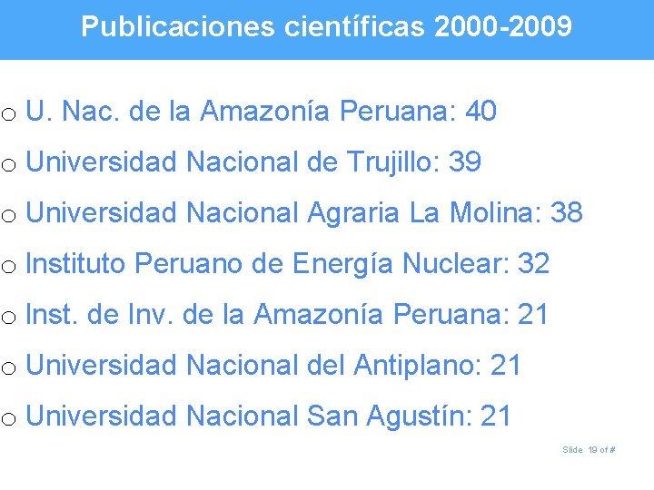 Publicaciones científicas 2000 -2009 o U. Nac. de la Amazonía Peruana: 40 o Universidad