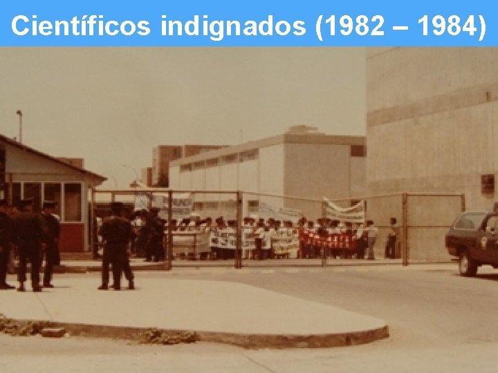 Científicos indignados (1982 – 1984) Slide 2 of #