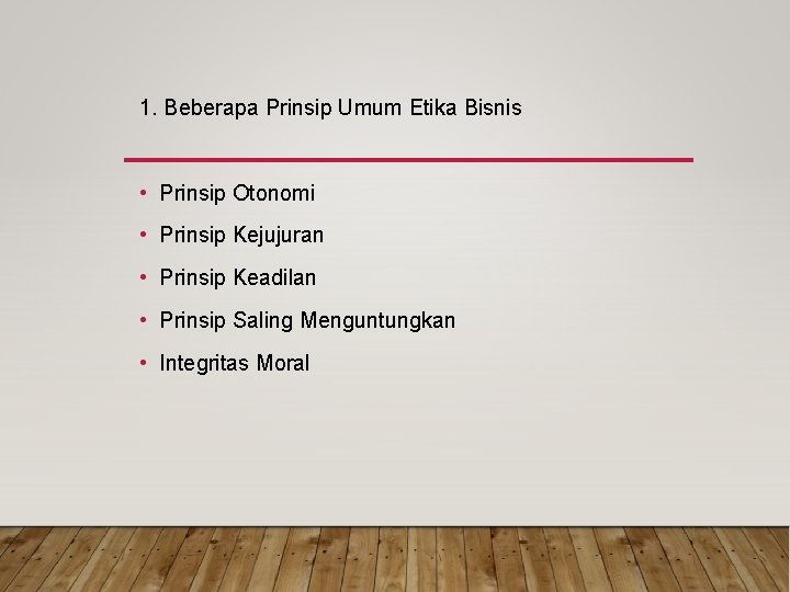 1. Beberapa Prinsip Umum Etika Bisnis • Prinsip Otonomi • Prinsip Kejujuran • Prinsip