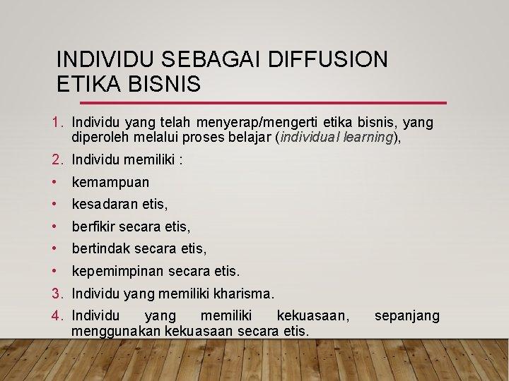INDIVIDU SEBAGAI DIFFUSION ETIKA BISNIS 1. Individu yang telah menyerap/mengerti etika bisnis, yang diperoleh