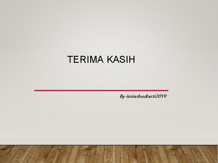 TERIMA KASIH By-isniarbudiarti 2019