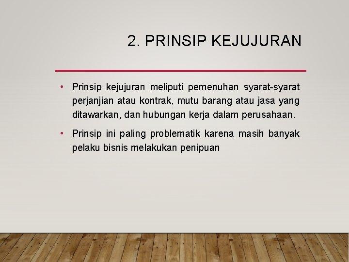 2. PRINSIP KEJUJURAN • Prinsip kejujuran meliputi pemenuhan syarat-syarat perjanjian atau kontrak, mutu barang