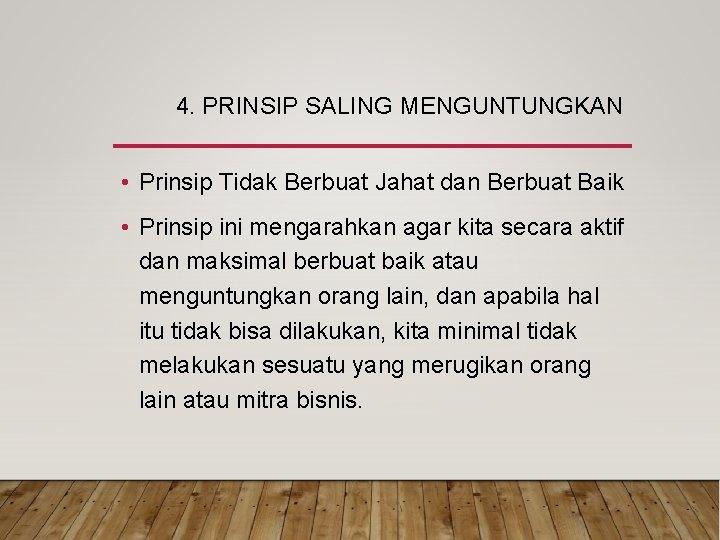 4. PRINSIP SALING MENGUNTUNGKAN • Prinsip Tidak Berbuat Jahat dan Berbuat Baik • Prinsip
