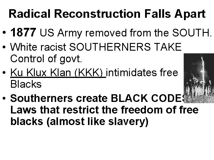 Radical Reconstruction Falls Apart • 1877 US Army removed from the SOUTH. • White