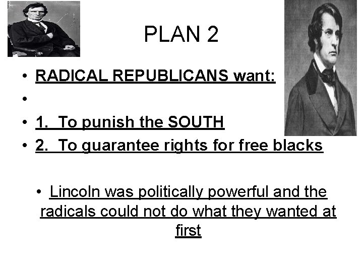 PLAN 2 • RADICAL REPUBLICANS want: • • 1. To punish the SOUTH •