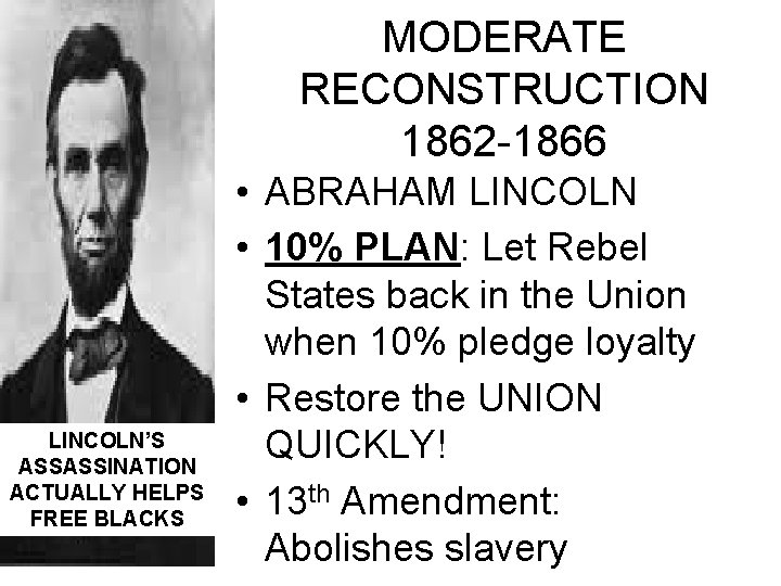 MODERATE RECONSTRUCTION 1862 -1866 LINCOLN'S ASSASSINATION ACTUALLY HELPS FREE BLACKS • ABRAHAM LINCOLN •