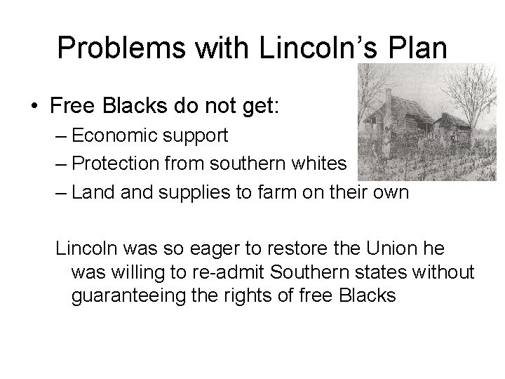 Problems with Lincoln's Plan • Free Blacks do not get: – Economic support –