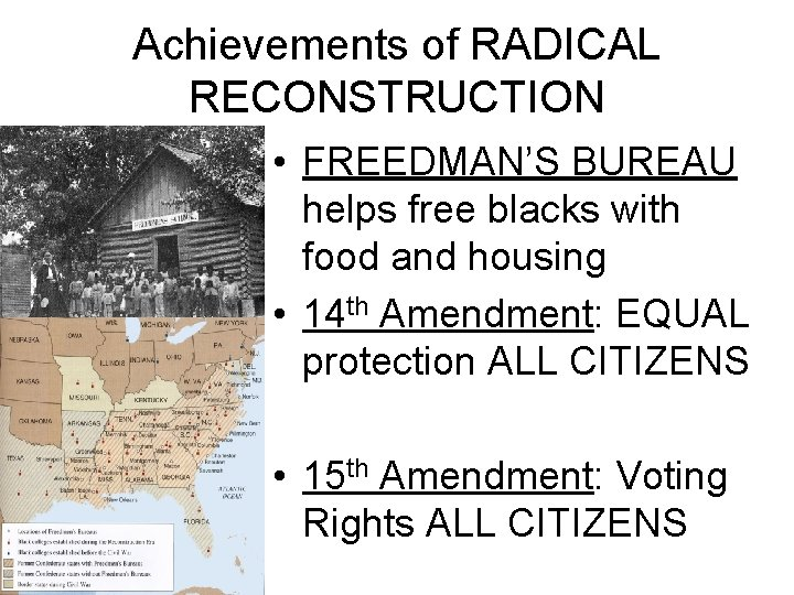 Achievements of RADICAL RECONSTRUCTION • FREEDMAN'S BUREAU helps free blacks with food and housing
