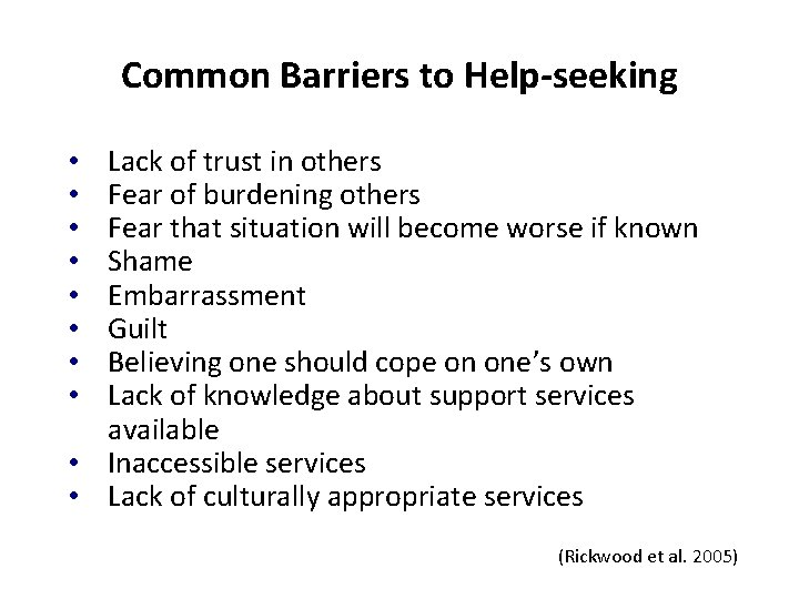 Common Barriers to Help-seeking Lack of trust in others Fear of burdening others Fear
