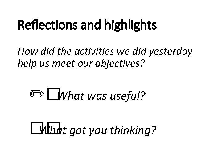 Reflections and highlights How did the activities we did yesterday help us meet our