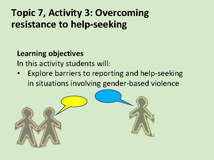 Topic 7, Activity 3: Overcoming resistance to help-seeking Learning objectives In this activity students