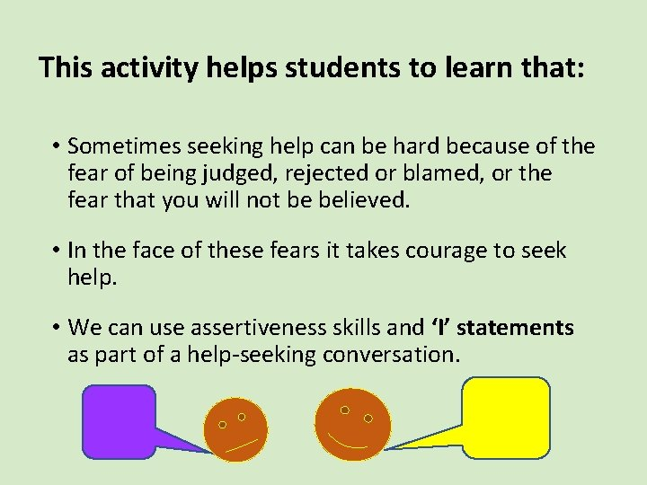 This activity helps students to learn that: • Sometimes seeking help can be hard