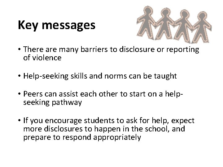 Key messages • There are many barriers to disclosure or reporting of violence •