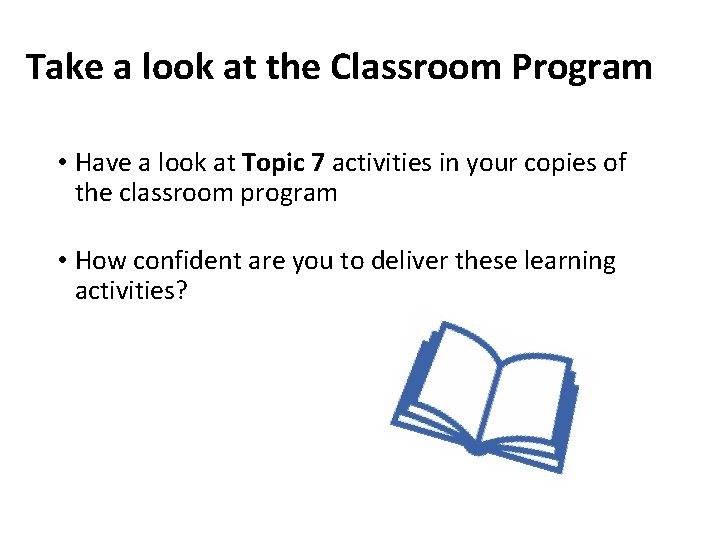Take a look at the Classroom Program • Have a look at Topic 7