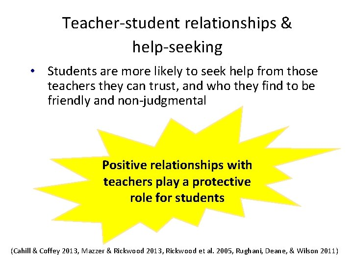Teacher-student relationships & help-seeking • Students are more likely to seek help from those