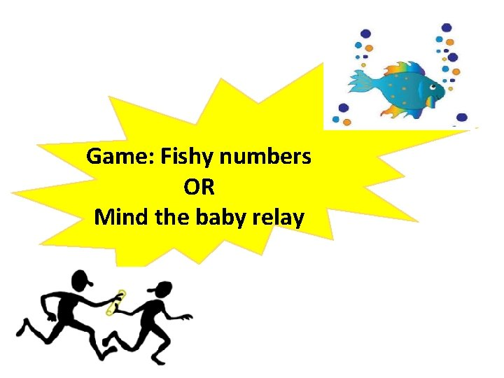 Game: Fishy numbers OR Mind the baby relay