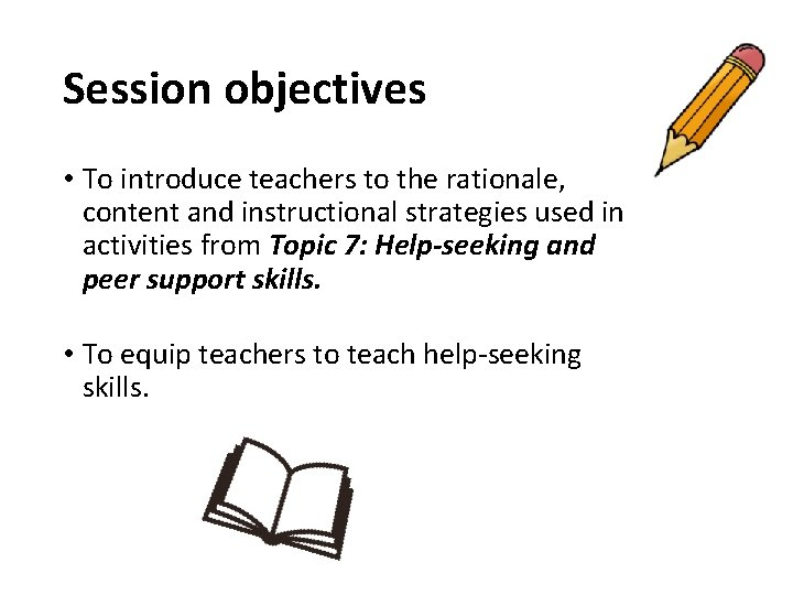 Session objectives • To introduce teachers to the rationale, content and instructional strategies used