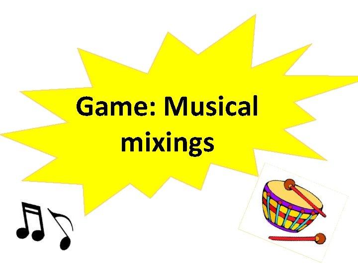 Game: Musical mixings