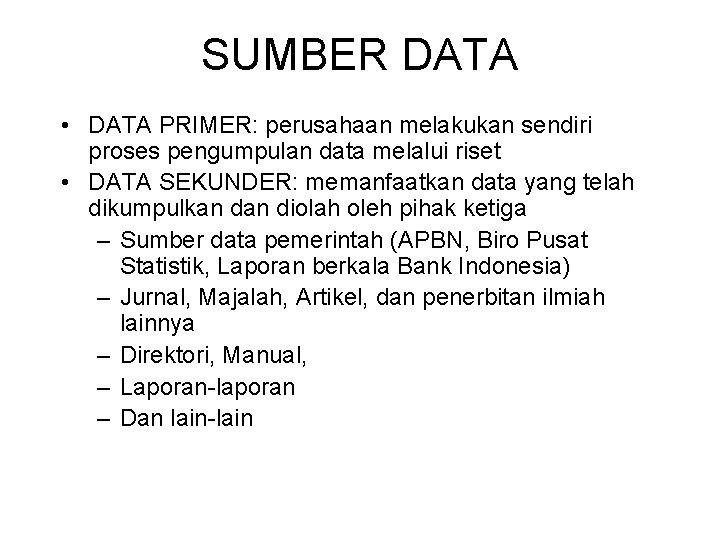SUMBER DATA • DATA PRIMER: perusahaan melakukan sendiri proses pengumpulan data melalui riset •