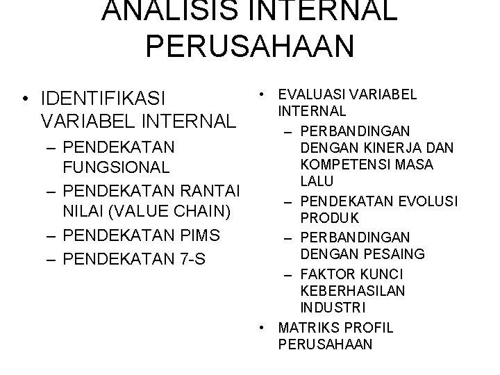 ANALISIS INTERNAL PERUSAHAAN • IDENTIFIKASI VARIABEL INTERNAL – PENDEKATAN FUNGSIONAL – PENDEKATAN RANTAI NILAI