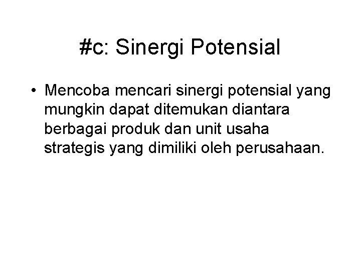 #c: Sinergi Potensial • Mencoba mencari sinergi potensial yang mungkin dapat ditemukan diantara berbagai