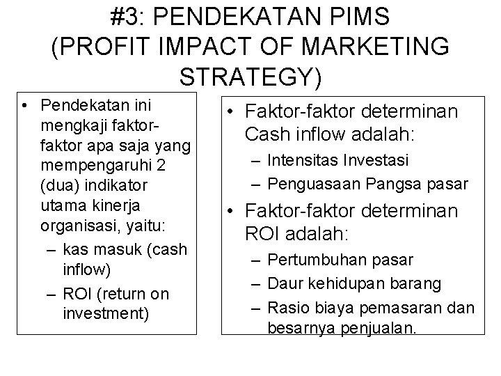 #3: PENDEKATAN PIMS (PROFIT IMPACT OF MARKETING STRATEGY) • Pendekatan ini mengkaji faktor apa