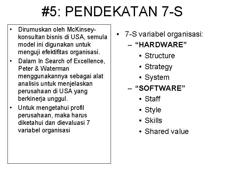 #5: PENDEKATAN 7 -S • Dirumuskan oleh Mc. Kinseykonsultan bisnis di USA, semula model