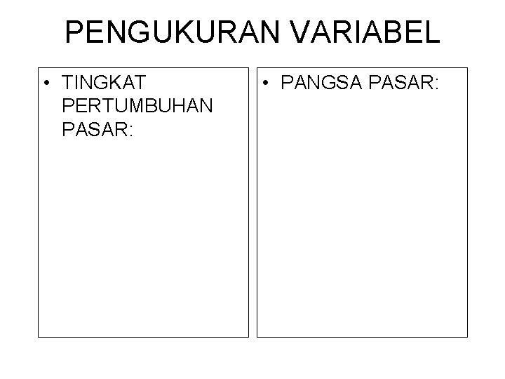 PENGUKURAN VARIABEL • TINGKAT PERTUMBUHAN PASAR: • PANGSA PASAR: