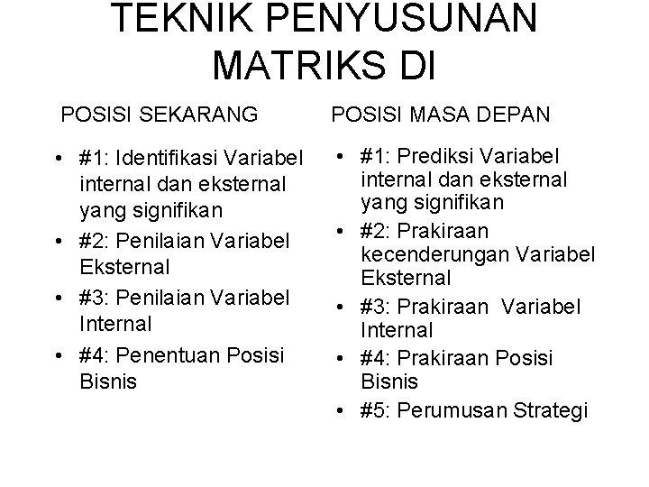 TEKNIK PENYUSUNAN MATRIKS DI POSISI SEKARANG POSISI MASA DEPAN • #1: Identifikasi Variabel internal